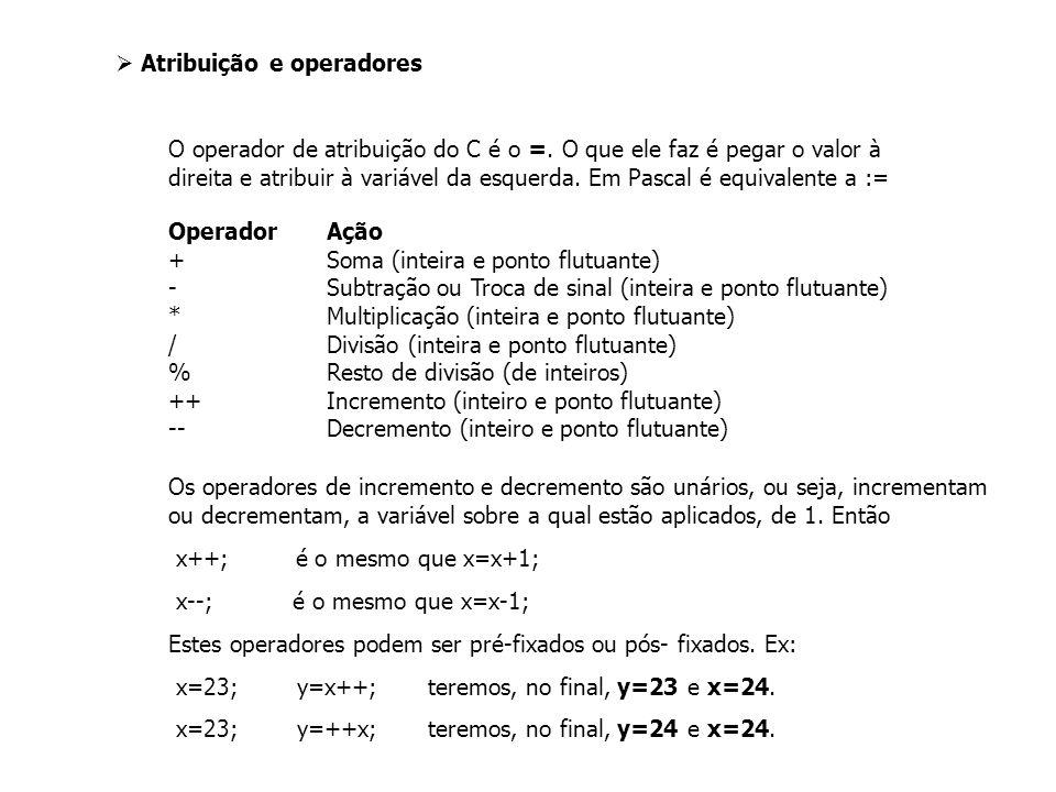 Atribuição e operadores O operador de atribuição do C é o =.