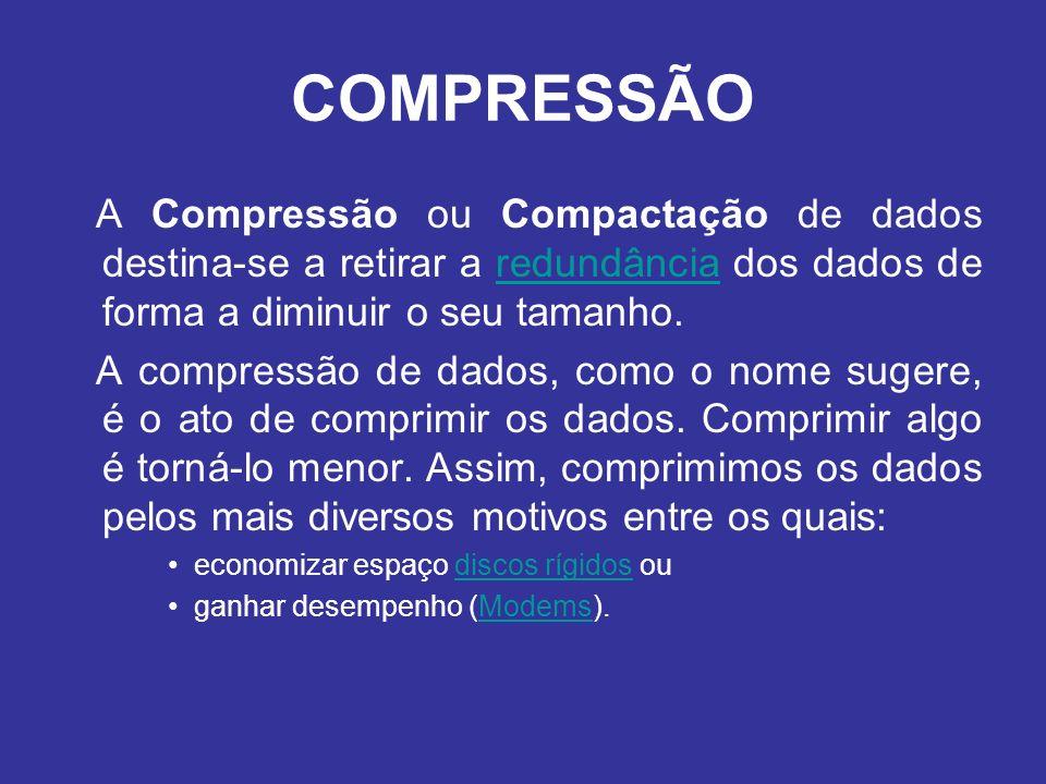 COMPRESSÃO A Compressão ou Compactação de dados destina-se a retirar a redundância dos dados de forma a diminuir o seu tamanho.redundância A compressã