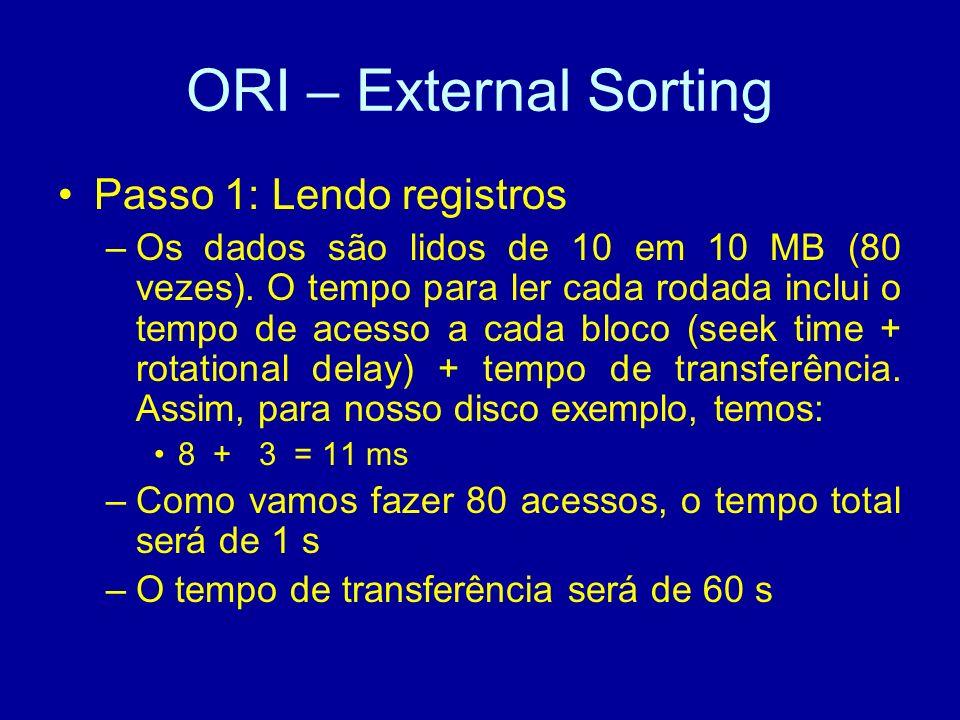 ORI – External Sorting Passo 1: Lendo registros –Os dados são lidos de 10 em 10 MB (80 vezes).