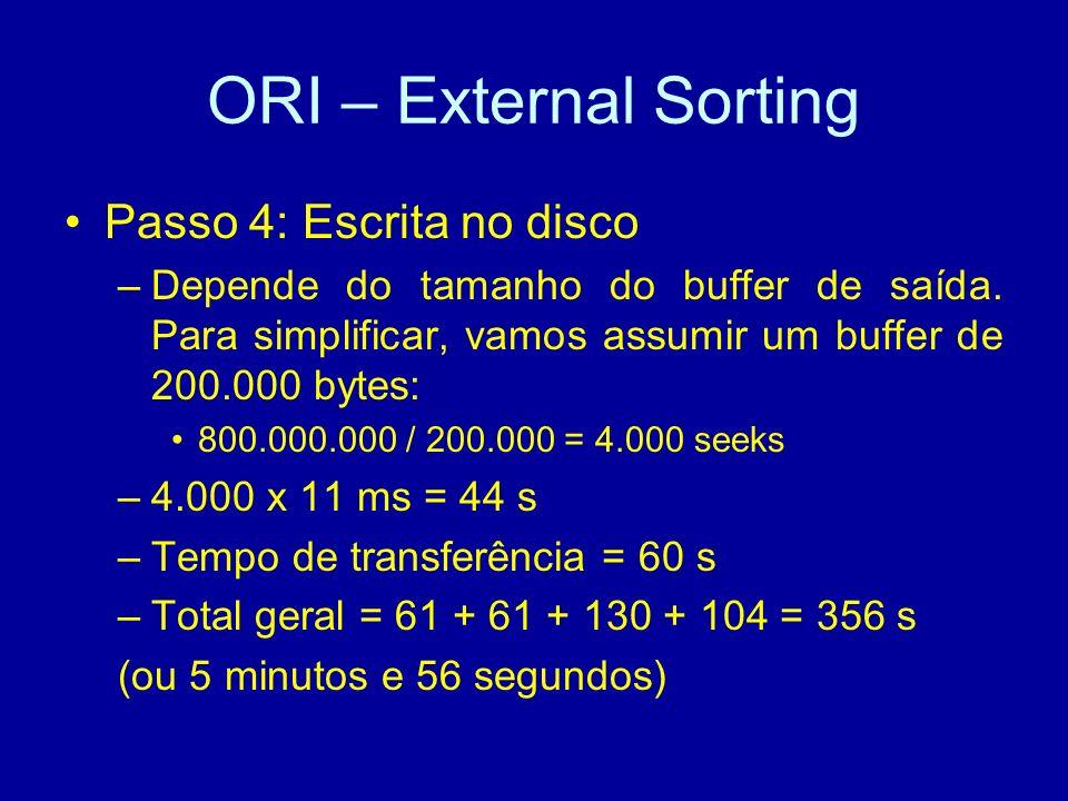 ORI – External Sorting Passo 4: Escrita no disco –Depende do tamanho do buffer de saída.