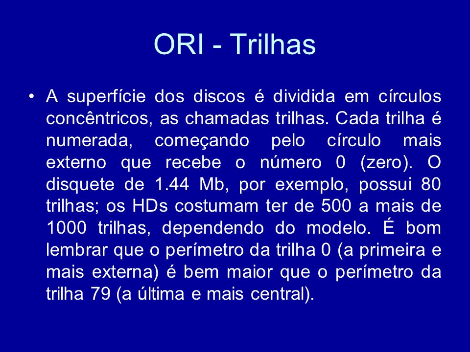ORI - Trilhas A superfície dos discos é dividida em círculos concêntricos, as chamadas trilhas.