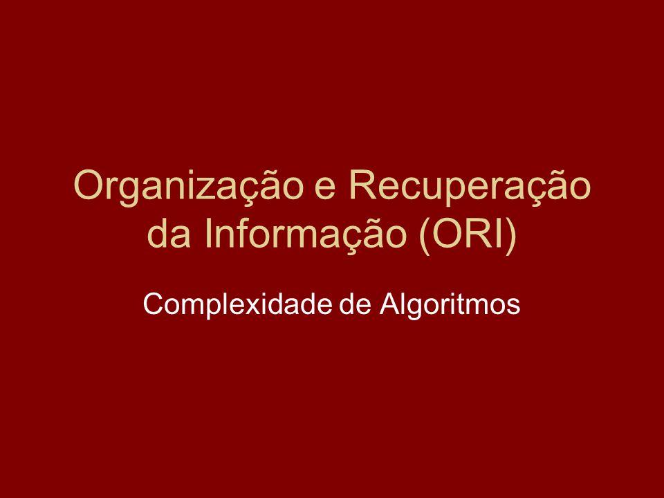 Organização e Recuperação da Informação (ORI) Complexidade de Algoritmos