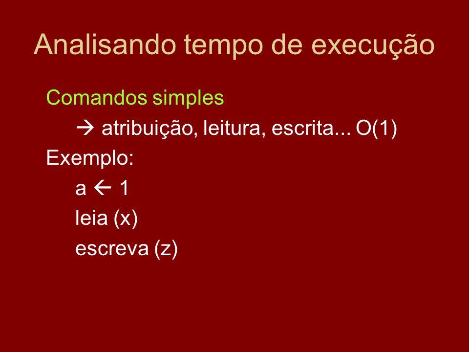 Analisando tempo de execução Comandos simples atribuição, leitura, escrita... O(1) Exemplo: a 1 leia (x) escreva (z)