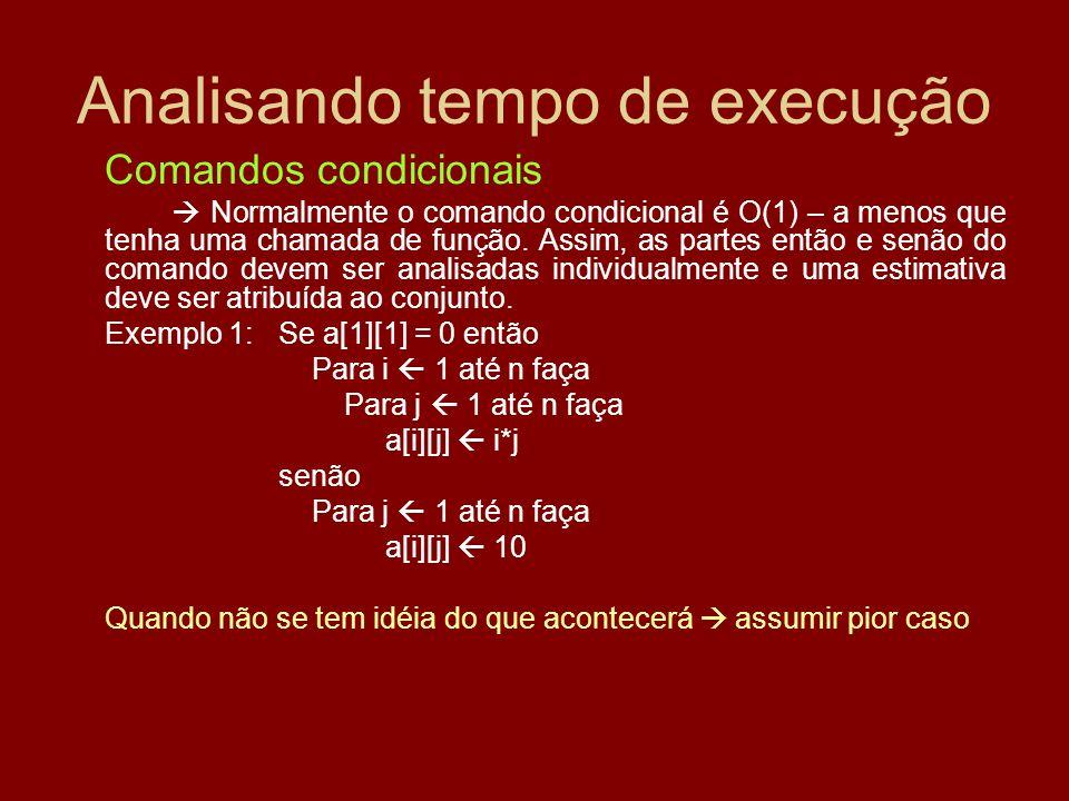 Analisando tempo de execução Comandos condicionais Normalmente o comando condicional é O(1) – a menos que tenha uma chamada de função. Assim, as parte