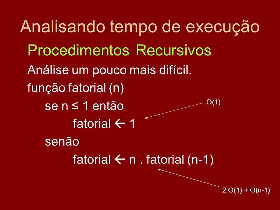 Analisando tempo de execução Procedimentos Recursivos Análise um pouco mais difícil. função fatorial (n) se n 1 então fatorial 1 senão fatorial n. fat