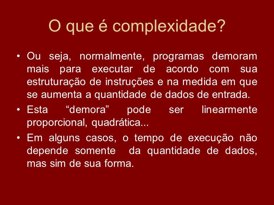 O que é complexidade? Ou seja, normalmente, programas demoram mais para executar de acordo com sua estruturação de instruções e na medida em que se au