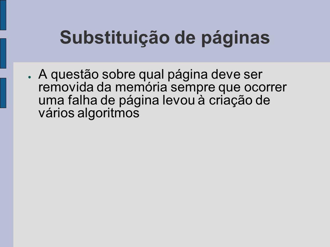 Algoritmo Ótimo de Substituição de Página No momento em que ocorrer uma falha de página, um conjunto de páginas vai estar na memória Uma destas páginas vai eventualmente ser referenciada numa instrução Outras páginas podem não ser referenciadas nas próximas 10, 100 ou talvez 1000 instruções Cada página pode ser rotulada com o número de instruções que vão ser executadas antes daquela página ser referenciada pela primeira vez O algoritmo ótimo de substituição de página diz simplesmente que a página que contiver o rótulo mais alto deve ser removida.