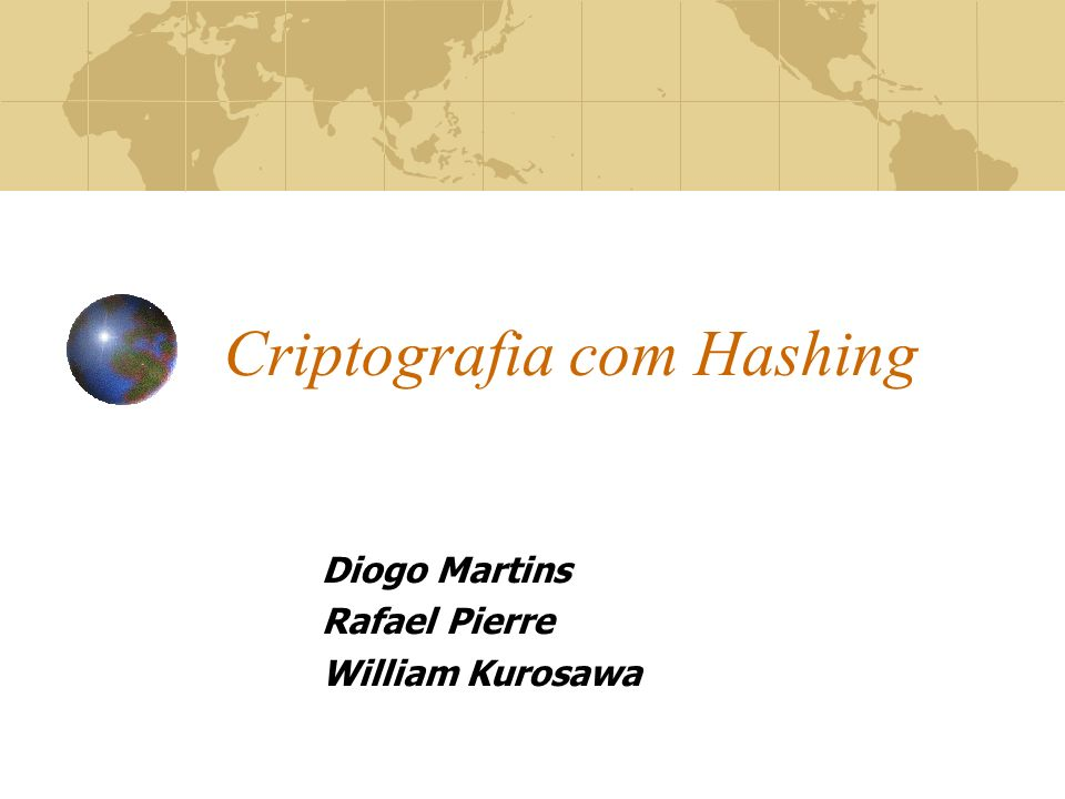 Criptografia com Hashing Diogo Martins Rafael Pierre William Kurosawa