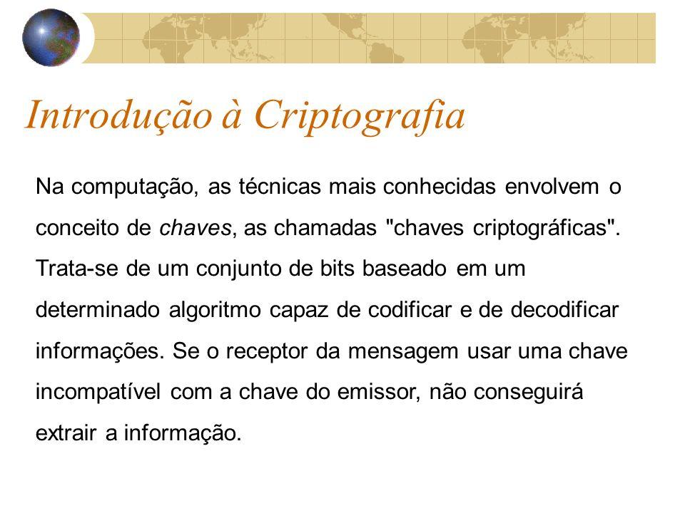 Introdução à Criptografia Na computação, as técnicas mais conhecidas envolvem o conceito de chaves, as chamadas chaves criptográficas .