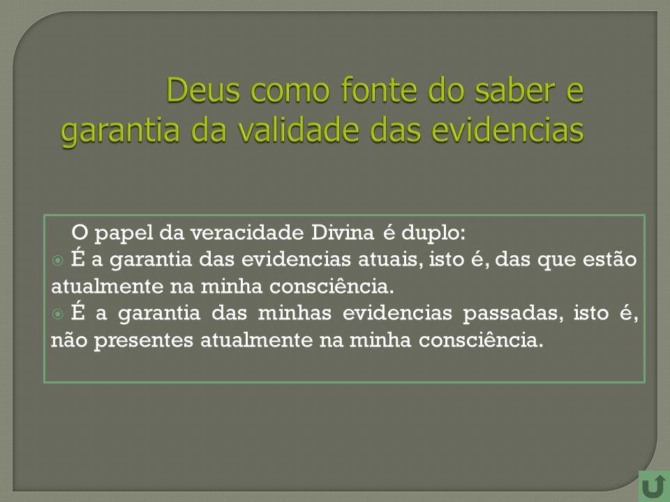 O papel da veracidade Divina é duplo: É a garantia das evidencias atuais, isto é, das que estão atualmente na minha consciência.