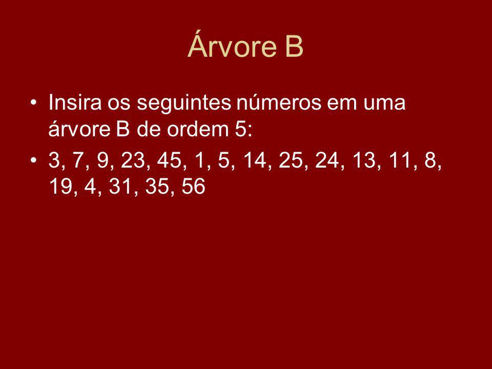 Árvore B Insira os seguintes números em uma árvore B de ordem 5: 3, 7, 9, 23, 45, 1, 5, 14, 25, 24, 13, 11, 8, 19, 4, 31, 35, 56