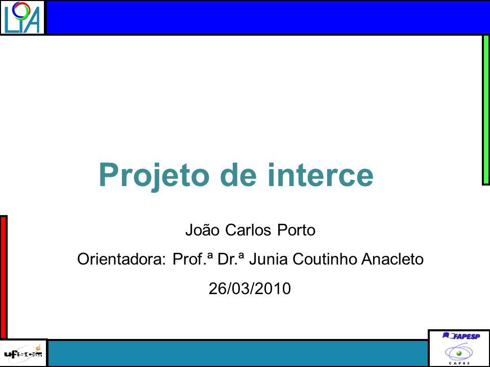 João Carlos Porto Orientadora: Prof.ª Dr.ª Junia Coutinho Anacleto 26/03/2010 Projeto de interceo