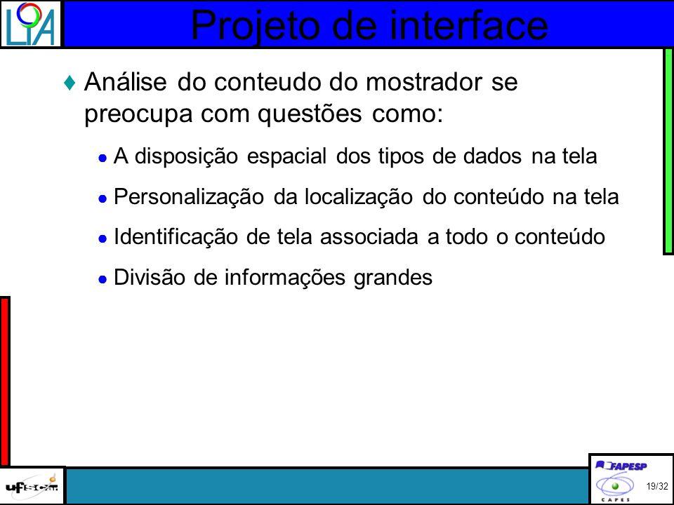 Projeto de interface Análise do conteudo do mostrador se preocupa com questões como: A disposição espacial dos tipos de dados na tela Personalização da localização do conteúdo na tela Identificação de tela associada a todo o conteúdo Divisão de informações grandes 19/32