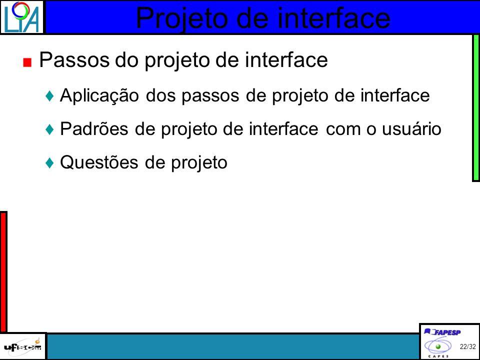 Projeto de interface Passos do projeto de interface Aplicação dos passos de projeto de interface Padrões de projeto de interface com o usuário Questões de projeto 22/32