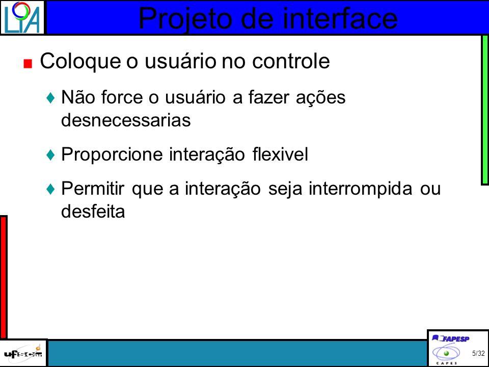 Projeto de interface Coloque o usuário no controle Não force o usuário a fazer ações desnecessarias Proporcione interação flexivel Permitir que a interação seja interrompida ou desfeita 5/32
