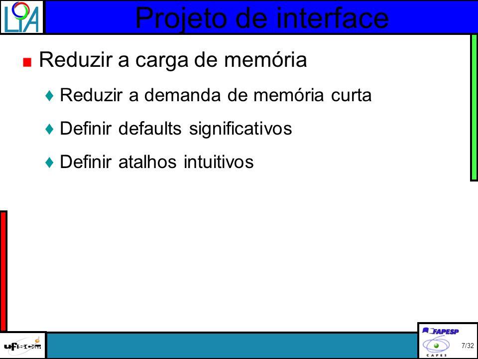 Projeto de interface Reduzir a carga de memória Reduzir a demanda de memória curta Definir defaults significativos Definir atalhos intuitivos 7/32