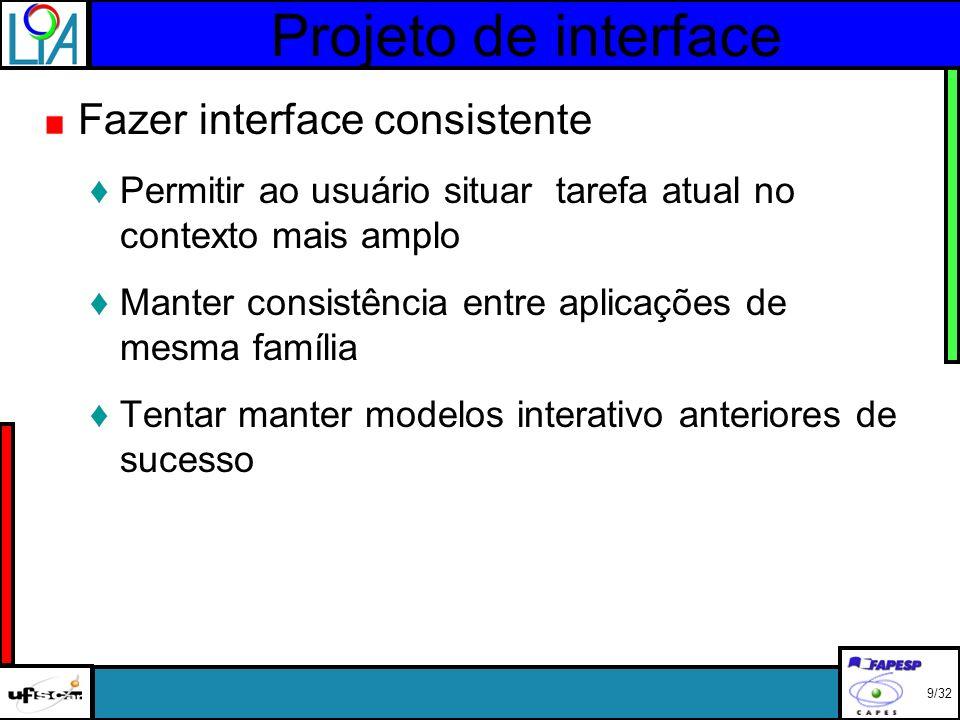 Projeto de interface Fazer interface consistente Permitir ao usuário situar tarefa atual no contexto mais amplo Manter consistência entre aplicações de mesma família Tentar manter modelos interativo anteriores de sucesso 9/32