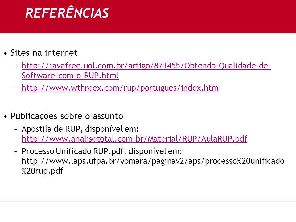 REFERÊNCIAS Sites na internet –http://javafree.uol.com.br/artigo/871455/Obtendo-Qualidade-de- Software-com-o-RUP.htmlhttp://javafree.uol.com.br/artigo