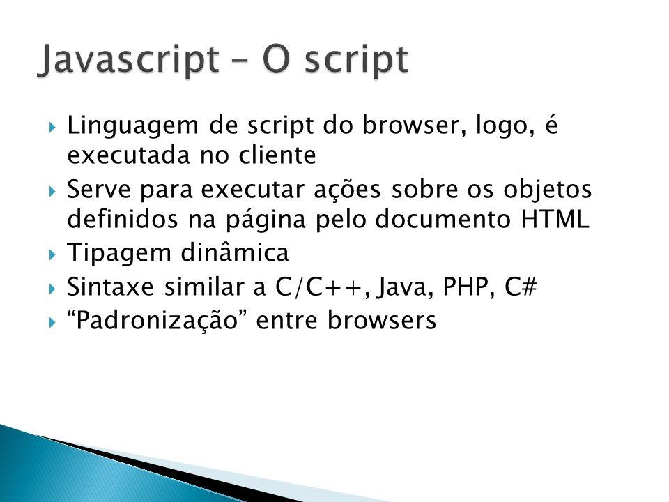 Linguagem de script do browser, logo, é executada no cliente Serve para executar ações sobre os objetos definidos na página pelo documento HTML Tipage