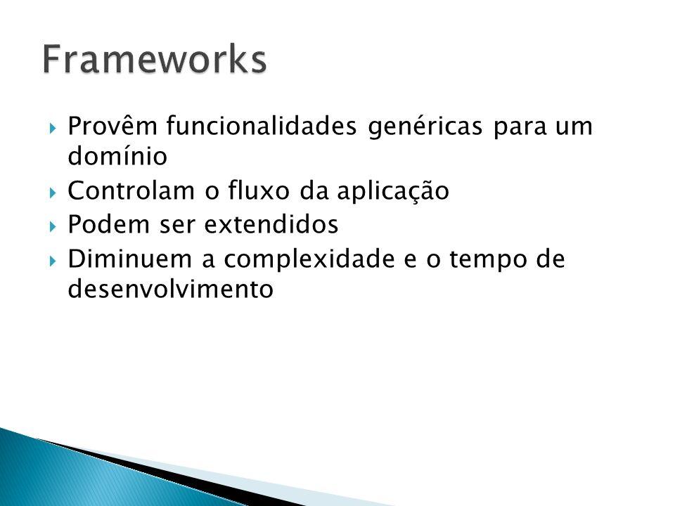 Provêm funcionalidades genéricas para um domínio Controlam o fluxo da aplicação Podem ser extendidos Diminuem a complexidade e o tempo de desenvolvime