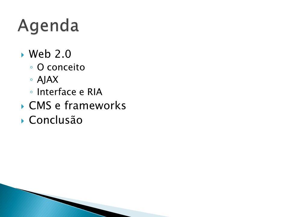 Web 2.0 O conceito AJAX Interface e RIA CMS e frameworks Conclusão