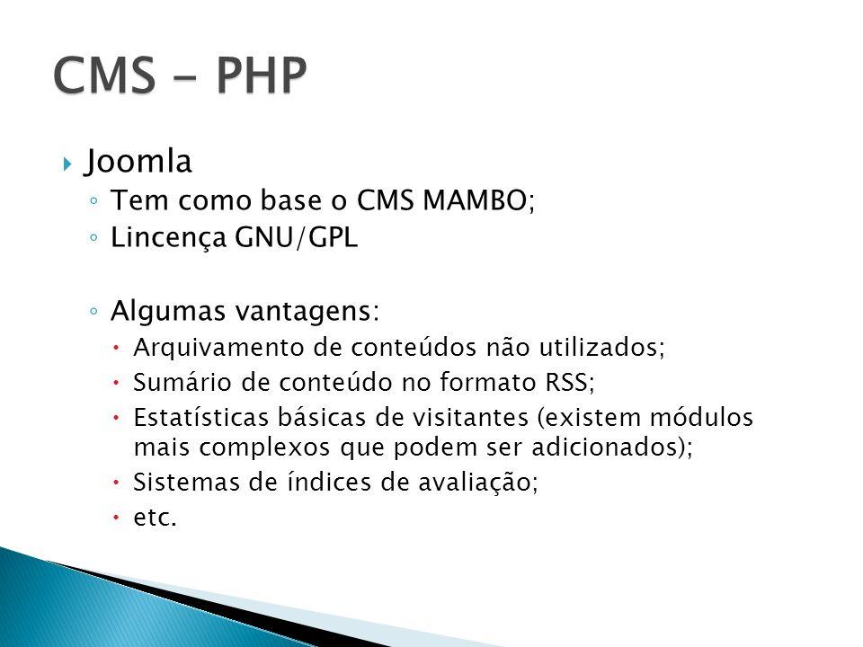 Joomla Tem como base o CMS MAMBO; Lincença GNU/GPL Algumas vantagens: Arquivamento de conteúdos não utilizados; Sumário de conteúdo no formato RSS; Es