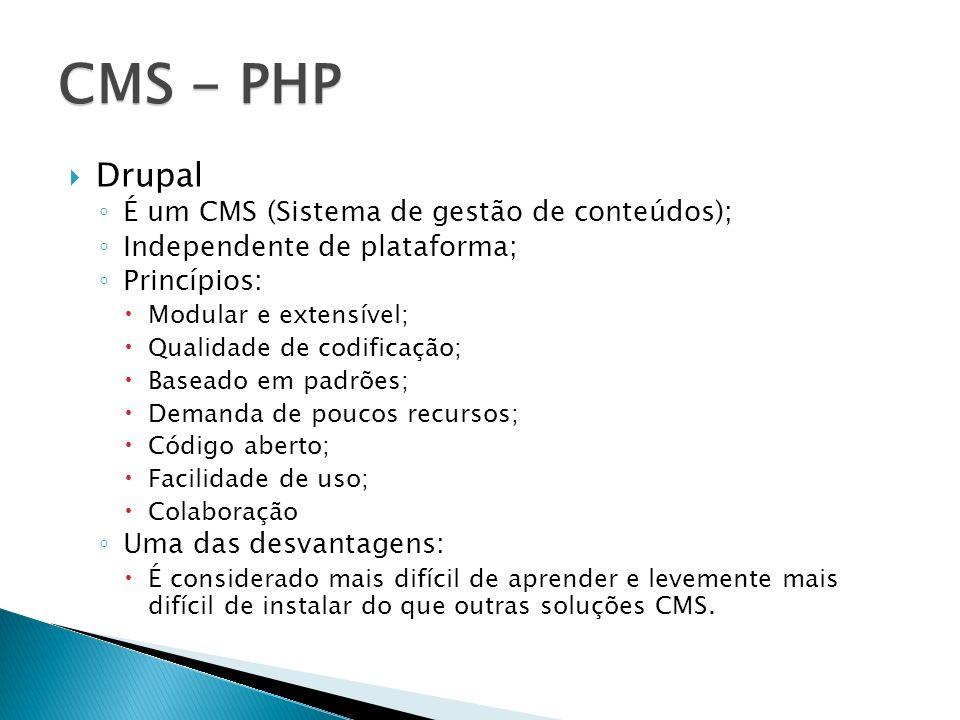 Drupal É um CMS (Sistema de gestão de conteúdos); Independente de plataforma; Princípios: Modular e extensível; Qualidade de codificação; Baseado em p