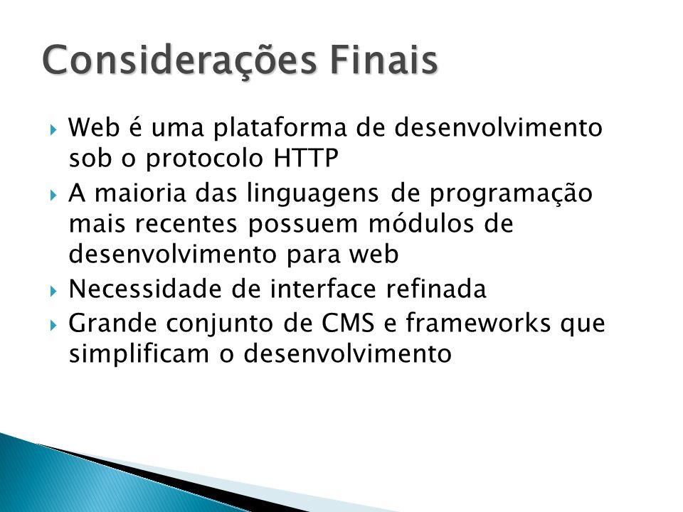 Web é uma plataforma de desenvolvimento sob o protocolo HTTP A maioria das linguagens de programação mais recentes possuem módulos de desenvolvimento