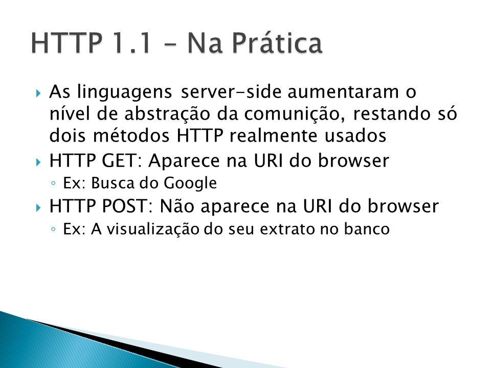As linguagens server-side aumentaram o nível de abstração da comunição, restando só dois métodos HTTP realmente usados HTTP GET: Aparece na URI do bro