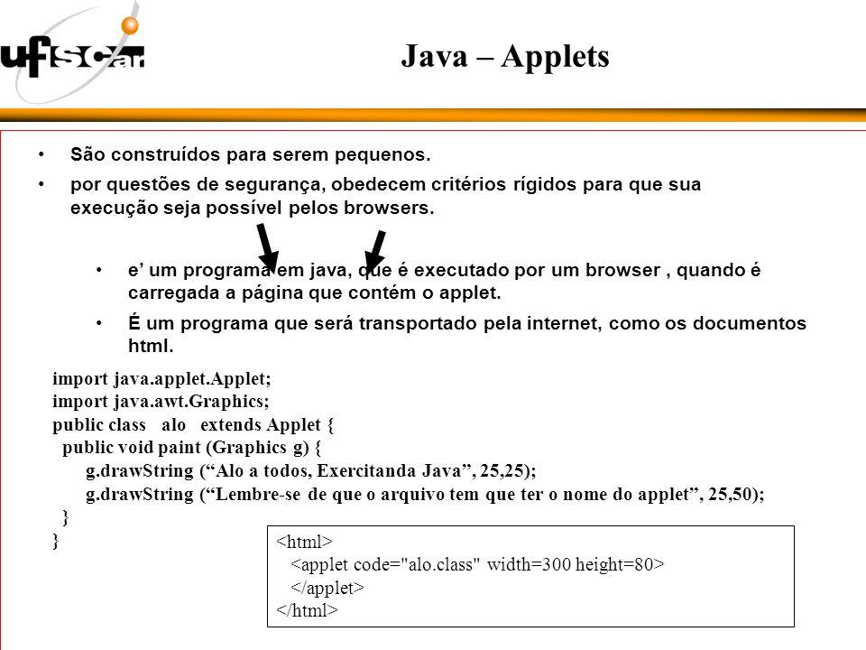Java – Applets e um programa em java, que é executado por um browser, quando é carregada a página que contém o applet.