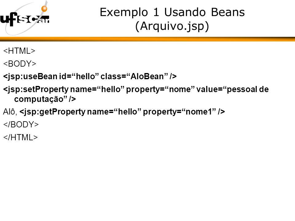Exemplo 1 Usando Beans (Arquivo.jsp) Alô,