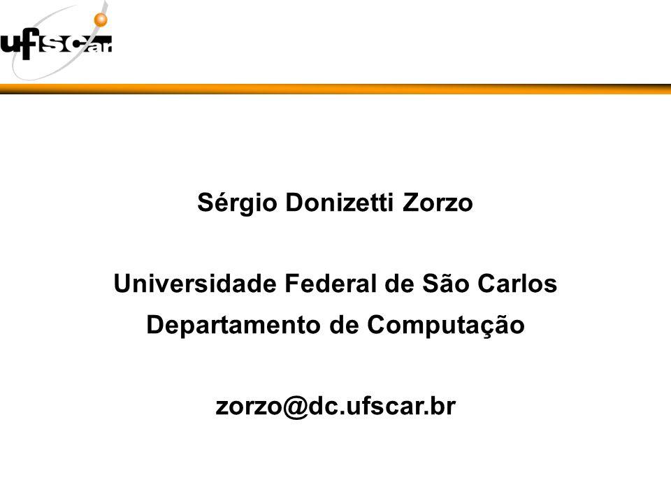 Sérgio Donizetti Zorzo Universidade Federal de São Carlos Departamento de Computação zorzo@dc.ufscar.br