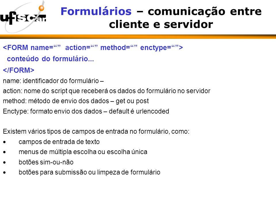 Formulários – comunicação entre cliente e servidor conteúdo do formulário...