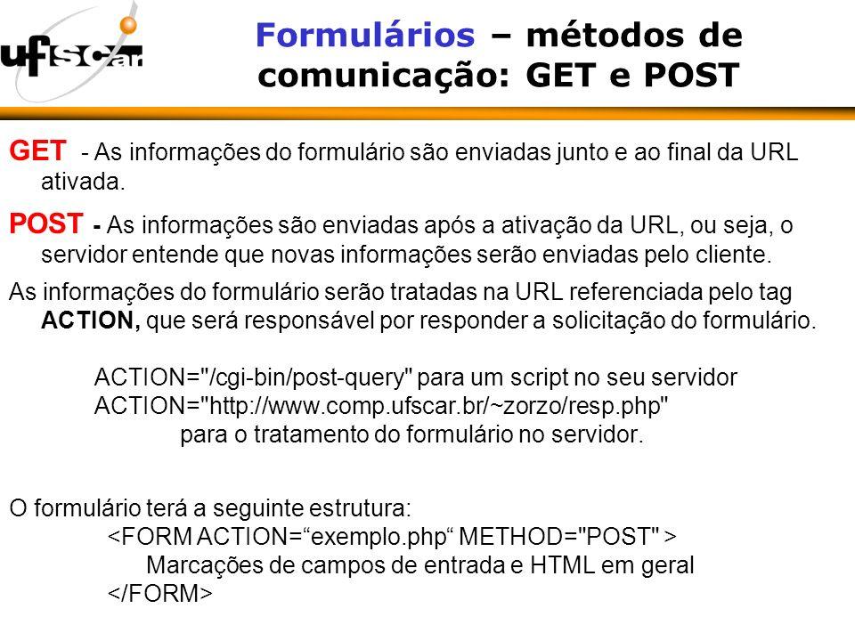 Formulários – métodos de comunicação: GET e POST GET - As informações do formulário são enviadas junto e ao final da URL ativada.