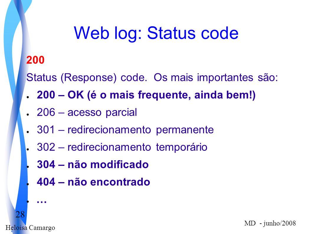 Heloisa Camargo 28 MD - junho/2008 Web log: Status code 200 Status (Response) code. Os mais importantes são: 200 – OK (é o mais frequente, ainda bem!)