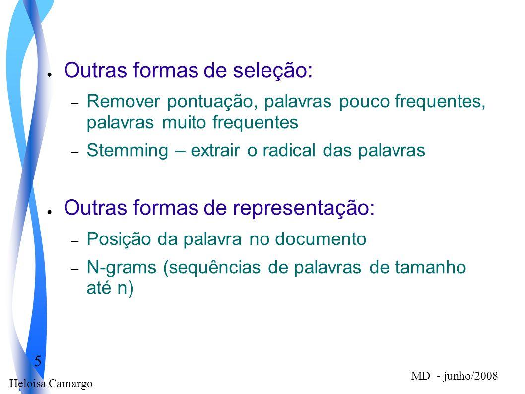 Heloisa Camargo 5 MD - junho/2008 Outras formas de seleção: – Remover pontuação, palavras pouco frequentes, palavras muito frequentes – Stemming – ext
