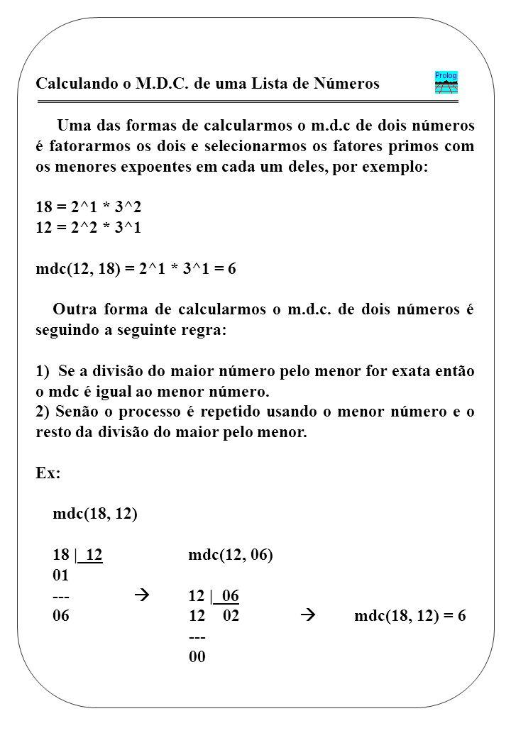 Calculando o M.D.C. de uma Lista de Números Uma das formas de calcularmos o m.d.c de dois números é fatorarmos os dois e selecionarmos os fatores prim