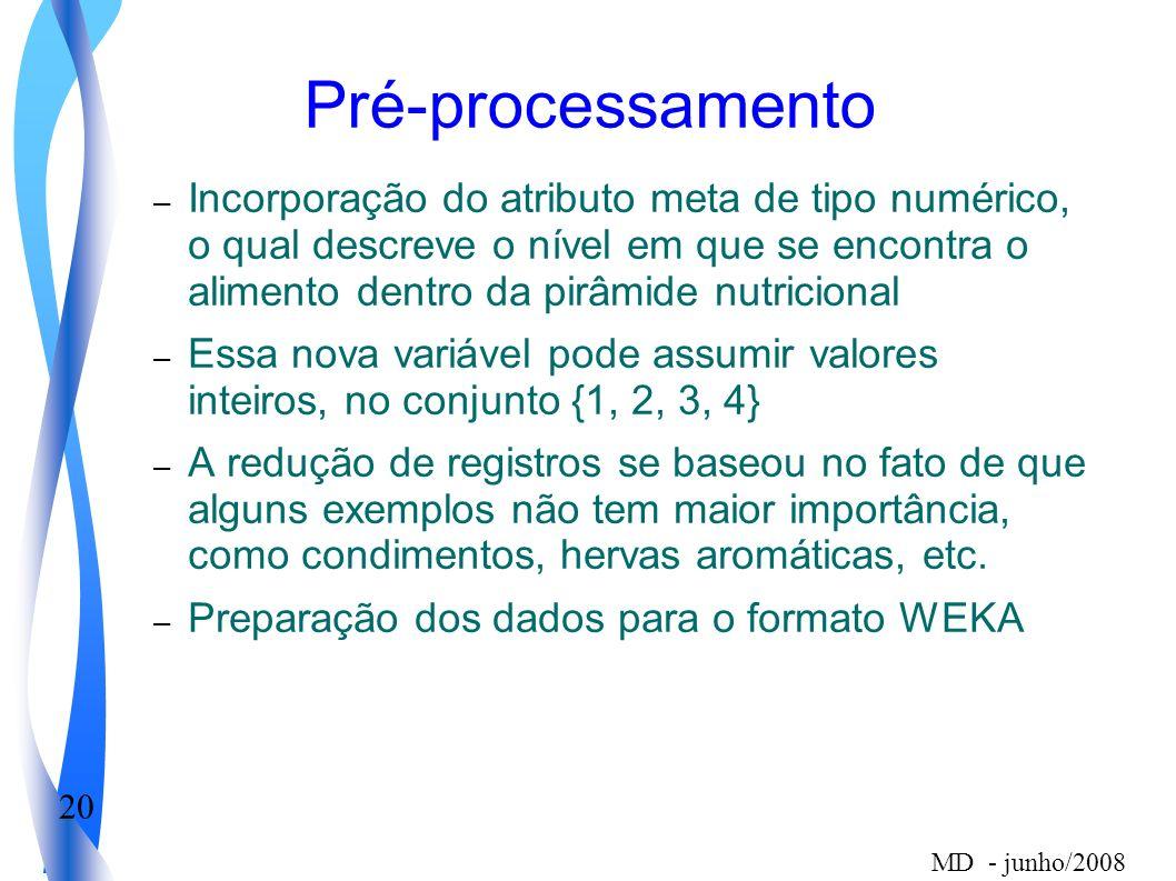 20 MD - junho/2008 Pré-processamento – Incorporação do atributo meta de tipo numérico, o qual descreve o nível em que se encontra o alimento dentro da