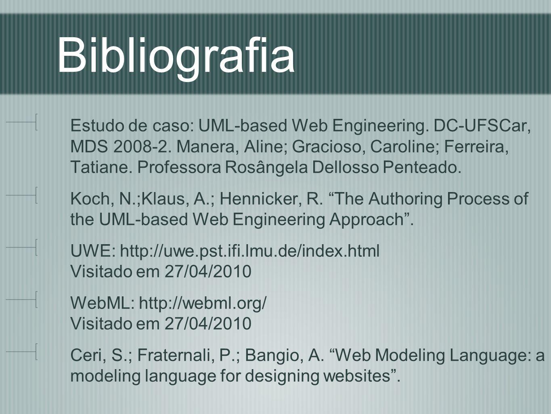 Bibliografia Estudo de caso: UML-based Web Engineering. DC-UFSCar, MDS 2008-2. Manera, Aline; Gracioso, Caroline; Ferreira, Tatiane. Professora Rosâng