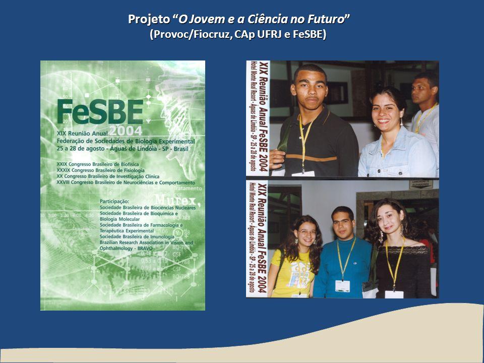Projeto O Jovem e a Ciência no Futuro (Provoc/Fiocruz, CAp UFRJ e FeSBE)