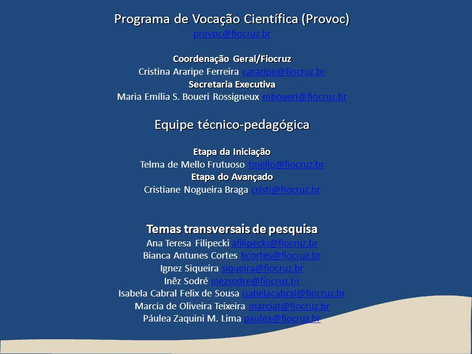Programa de Vocação Científica (Provoc) provoc@fiocruz.br Coordenação Geral/Fiocruz Cristina Araripe Ferreira cararipe@fiocruz.brcararipe@fiocruz.br S
