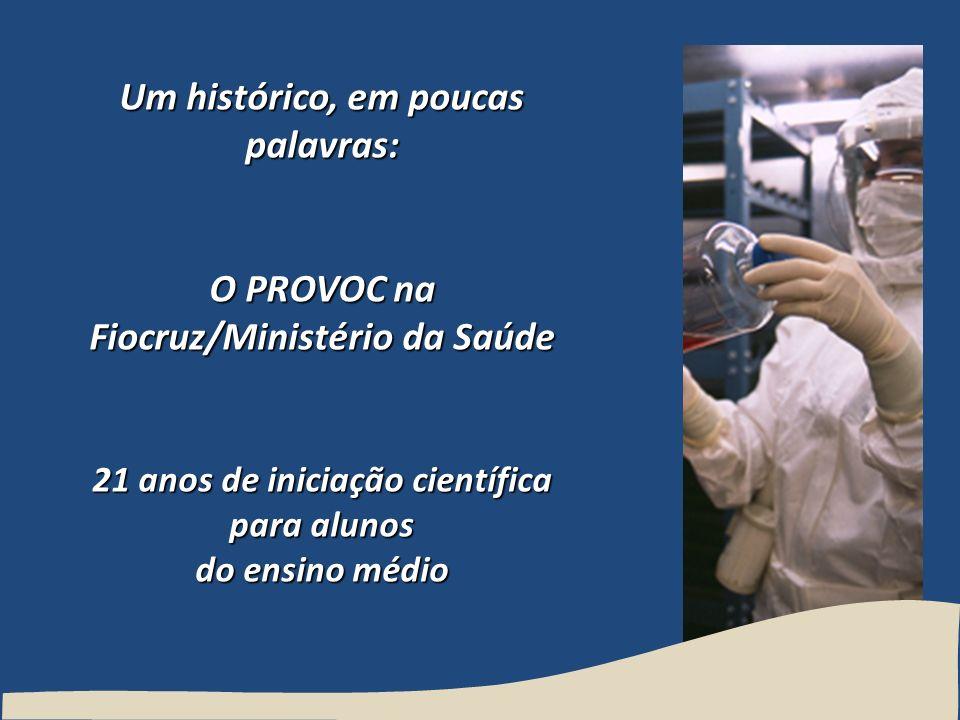 Um histórico, em poucas palavras: O PROVOC na Fiocruz/Ministério da Saúde 21 anos de iniciação científica para alunos do ensino médio