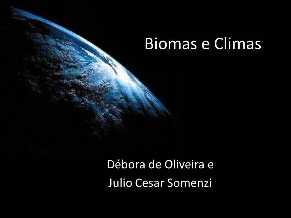 Biomas e Climas Débora de Oliveira e Julio Cesar Somenzi
