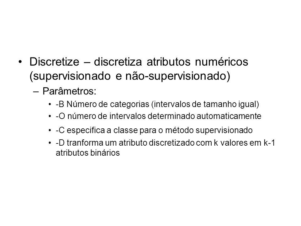 Discretize – discretiza atributos numéricos (supervisionado e não-supervisionado) –Parâmetros: -B Número de categorias (intervalos de tamanho igual) -
