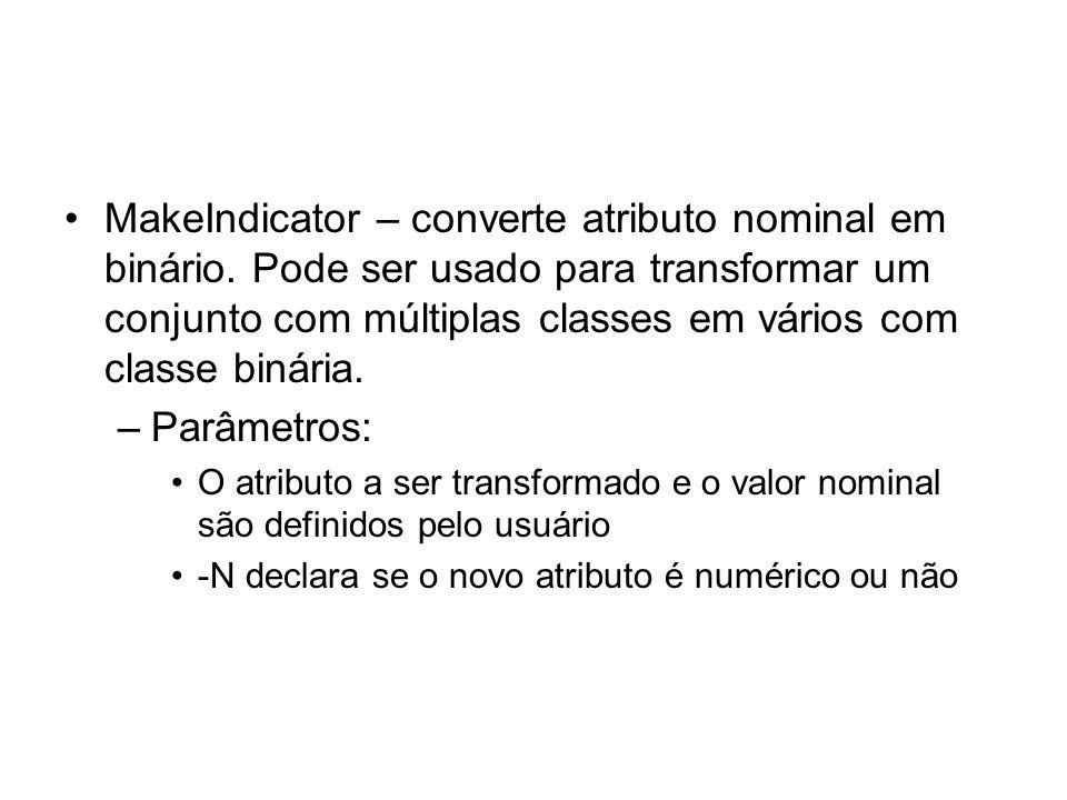 MakeIndicator – converte atributo nominal em binário. Pode ser usado para transformar um conjunto com múltiplas classes em vários com classe binária.