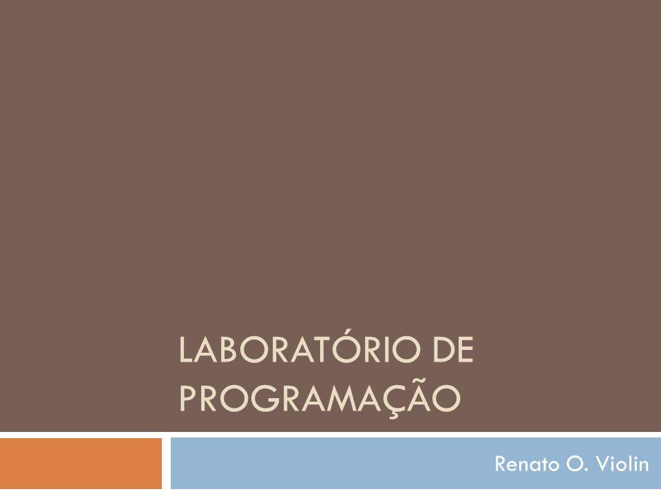 LABORATÓRIO DE PROGRAMAÇÃO Renato O. Violin