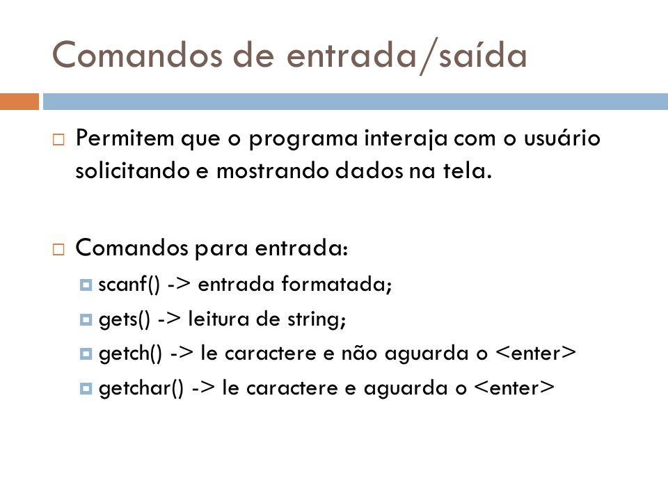 Comandos de entrada/saída Permitem que o programa interaja com o usuário solicitando e mostrando dados na tela. Comandos para entrada: scanf() -> entr