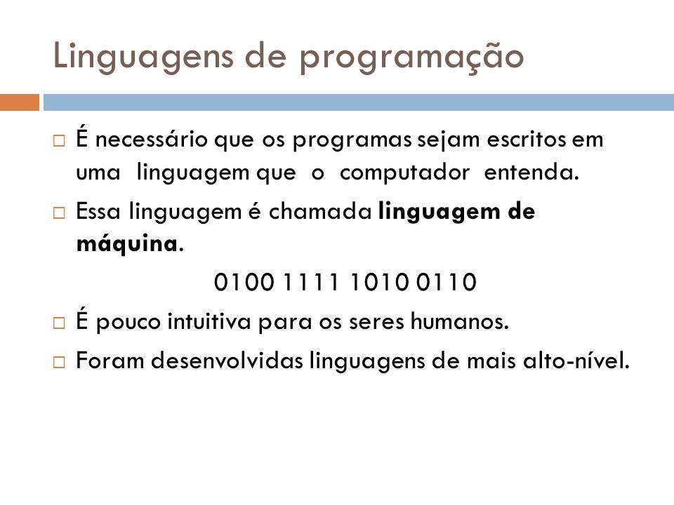 Linguagens de programação É necessário que os programas sejam escritos em uma linguagem que o computador entenda. Essa linguagem é chamada linguagem d