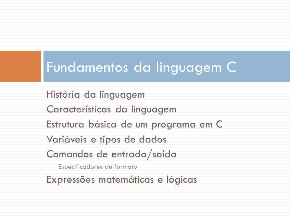 História da linguagem Características da linguagem Estrutura básica de um programa em C Variáveis e tipos de dados Comandos de entrada/saída Especific