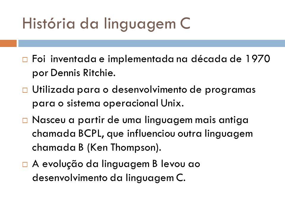 História da linguagem C Foiinventada e implementada na década de 1970 porDennis Ritchie. Utilizada para o desenvolvimento de programas para o sistema